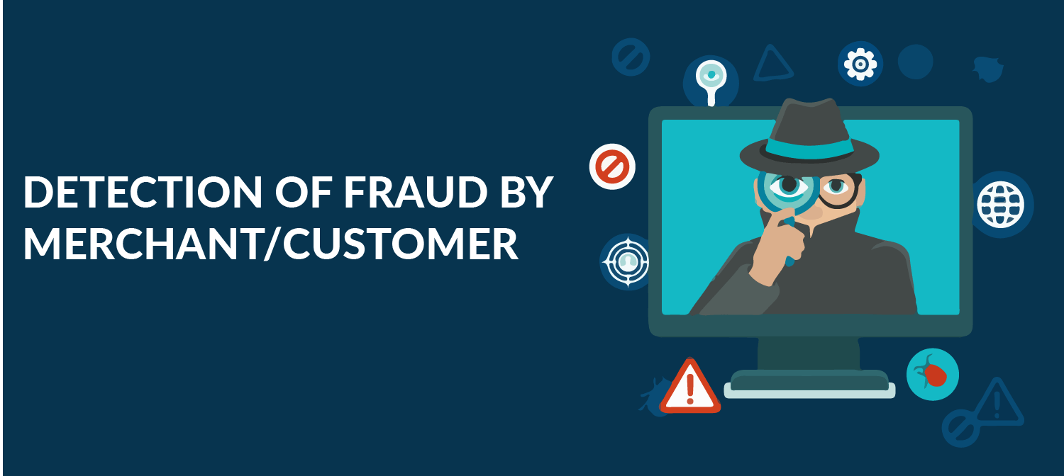 Detection of Fraud by Merchant/Customer