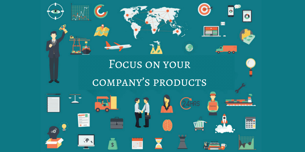 FOCUS ON YOUR COMPANY'S PRODUCTS